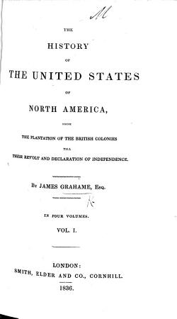 The History of the United States of North America  from the Plantation of the British Colonies  till Their Revolt and Declaration of Independence PDF