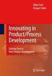 Innovating in Product/Process Development: Gaining Pace in New Product Development