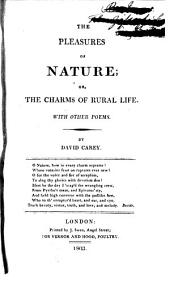 The pleasures of nature; or, The charms of rural life. With other poems