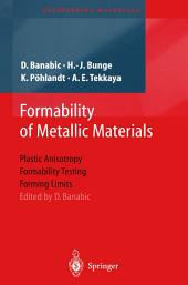 Formability of Metallic Materials: Plastic Anisotropy, Formability Testing, Forming Limits