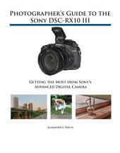 Photographer's Guide to the Sony RX10 III: Getting the Most from Sony's Advanced Digital Camera