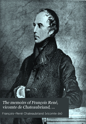 The Memoirs of François René, Vicomte de Chateaubriand, Sometime Ambassador to England: Being a Translation by Alexander Teixeira de Mattos of the Mémoires D'outre-tombe, with Illustrations from Contemporary Sources, Volume 5