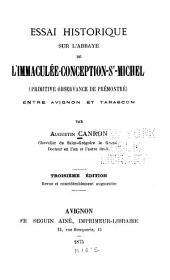 Essai historique sur l'Abbaye de l'Immaculée-Conception-St-Michel: (Primitive Observance de Prémontré) entre Avignon et Tarascon