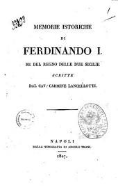 Memorie istoriche di Ferdinando 1. re del Regno delle Due Sicilie scritte dal cav. Carmine Lancellotti