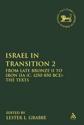Israel in Transition 2: From Late Bronze II to Iron IIA (c. 1250-850 BCE): The Texts
