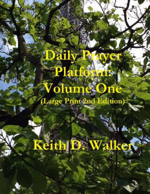 Daily Prayer Platform: Volume One (Large Print 2nd Edition)