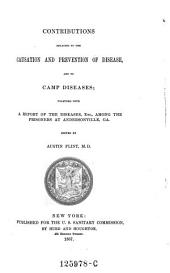 Contributions Relating to the Causation and Prevention of Disease, and to Camp Diseases: Together with a Report of the Diseases, Etc., Among the Prisoners at Andersonville, GA.