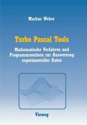 Turbo Pascal Tools: Mathematische Verfahren und Programmroutinen zur Auswertung experimenteller Daten