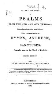 Select Portions of Psalms from the New and Old Versions ... Also a collection of hymns, anthems, and sanctuses ... Second edition. Used at St. John's Church, Manchester