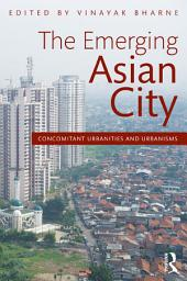 The Emerging Asian City: Concomitant Urbanities & Urbanisms