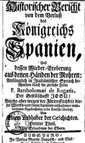 Historischer Bericht von dem Verlust des Königreichs Spanien und dessen Wieder-Eroberung aus denen Händen der Mohren: Bände 3-4