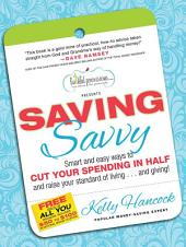 Saving Savvy: Smart and easy ways to CUT YOUR SPENDING IN HALF and raise your standard of living...and giving!