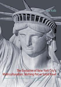 The Evolution of New York City s Multiculturalism  Melting Pot Or Salad Bowl Book