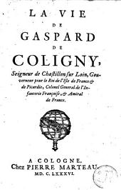 La vie de Gaspart de Coligny ...