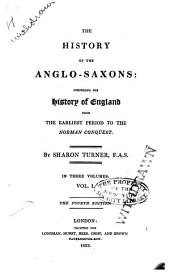 The History of the Anglo-Saxons: Comprising the History of England from the Earliest Period to the Norman Conquest, Volumes 1-2
