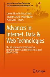 Advances in Internet, Data & Web Technologies: The 6th International Conference on Emerging Internet, Data & Web Technologies (EIDWT-2018)