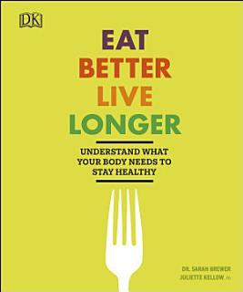 Eat Better  Live Longer Book
