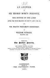An Answer to Sir Thomas More's Dialogue: The Supper of the Lord After the True Meaning of John VI. and 1 Cor. XI. And Wm. Tracy's Testament Expounded, Volume 44