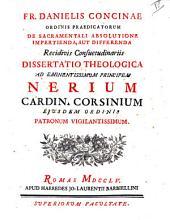 Fr. Danielis Concinæ ... De sacramentali absolutione impertienda, aut differenda recidivis consuetudinariis dissertatio theologica ad eminentissimum principem Nerium card. Corsinium ..