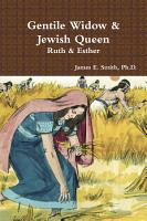 Gentile Widow   Jewish Queen  A Commentary on Ruth and Esther PDF