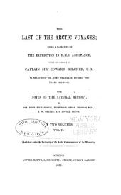 The Last of the Arctic Voyages: Being a Narrative of the Expedition in H. M. S. Assistance, Under the Command of Captian Sir Edward Belcher, C. B., in Search of Sir John Franklin, During the Years 1852-53-54, Volume 2