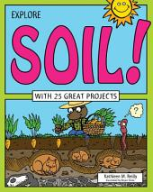 Explore Soil!: With 25 Great Projects