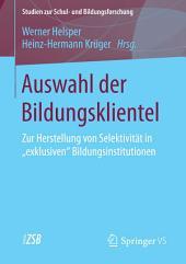 """Auswahl der Bildungsklientel: Zur Herstellung von Selektivität in """"exklusiven"""" Bildungsinstitutionen"""