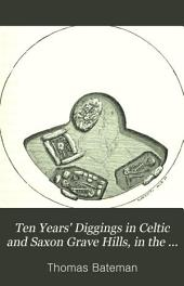 Ten Years' Diggings in Celtic & Saxon Grave Hills: In the Counties of Derby, Stafford, and York, from 1848 to 1858 with Notices