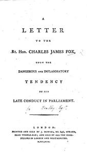A Letter to ... C. J. F. upon the dangerous and inflammatory tendency of his late conduct in Parliament. [By R. Bentley.]