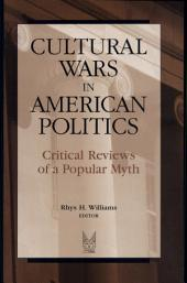 Cultural Wars in American Politics: Critical Reviews of a Popular Myth