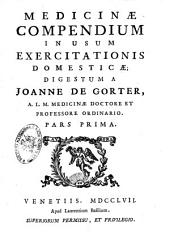 Medicinæ compendium in usum exercitationis domesticæ; digestum a Joanne de Gorter ..