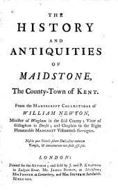 The History and Antiquities of Maidstone: The County-town of Kent