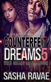 Counterfeit Dreams 5: When Dreams Aren't Enough