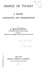 France of To-day: A Survey, Comparative and Retrospective, Volume 1