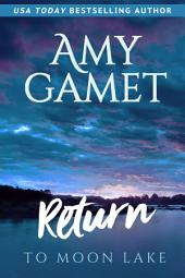 Return to Moon Lake: (Small Town Contemporary Romance) (Love on the Lake Series)