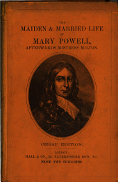 The Maiden & Married Life of Mary Powell, Afterwards Mistress Milton