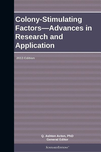 Colony Stimulating Factors Advances In Research And Application 2013 Edition