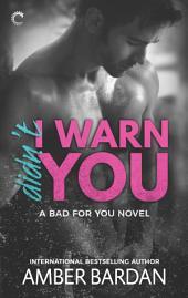 Didn't I Warn You: A Bad Boy Billionaire Romance