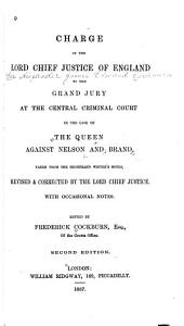Charge of the Lord Chief Justice of England to the Grand Jury at the Central Criminal Court, in the Case of the Queen Against Nelson and Brand: Taken from the Shorthand Writer's Notes
