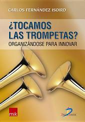 Tocamos las trompetas?: Organizándose para innovar