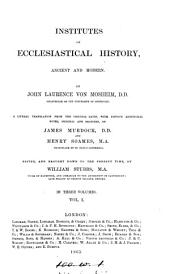 Institutes of ecclesiastical history, ancient and modern. A new and literal tr. by J. Murdock, ed. with additions, by H. Soames: Volume 1