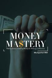 Money Mastery: Making Sense of Making Money for Making a Difference