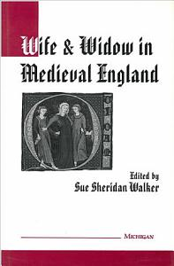 Wife and Widow in Medieval England Book