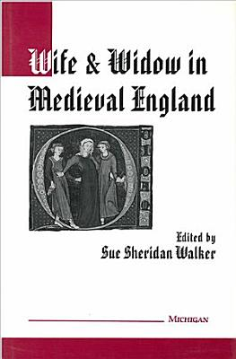 Wife and Widow in Medieval England