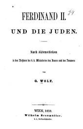 Ferdinand II. und die Juden: nach Aktenstücken in den Archiven der k. k. Ministerien des Innern und des Aeussern
