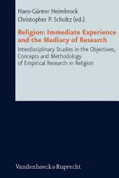 Religion: immediate experience and the mediacy of research: interdisciplinary studies, concepts and methodology of empirical research in religion