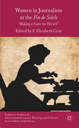 Women In Journalism At The Fin De Si Cle Book PDF