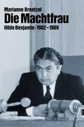 Die Machtfrau: Hilde Benjamin 1902-1989