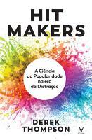 Hit Makers   A Ci  ncia da Popularidade na Era da Distra    o PDF
