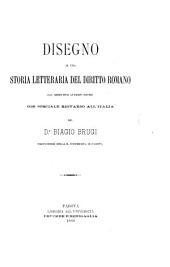 Disegno di una storia letteraria del diritto romano dal medio evo ai tempi nostri: con speciale riguardo all'Italia